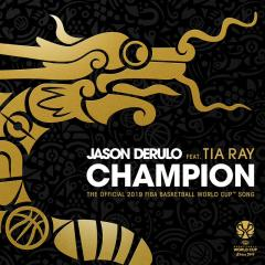 Champion (feat. Tia Ray) [The Official 2019 FIBA Basketball World CupTM Song]2019年国际篮联篮球世界杯主题曲