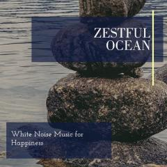 Zestful Ocean - White Noise Music for Happiness